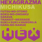 MICHIKUSA / HEXAGRAZMA