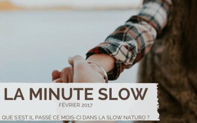 La minute slow : L'essentiel de Février 2017