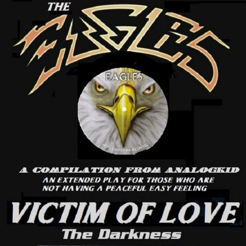 The Eagles - Victim Of Love The Darkness A Compilation (2018)