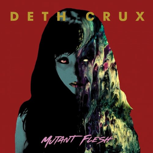 Deth Crux - Mutant Flesh (2018)