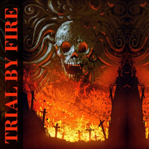 Trial By Fire - Trial By Fire [Compilation] (2019)
