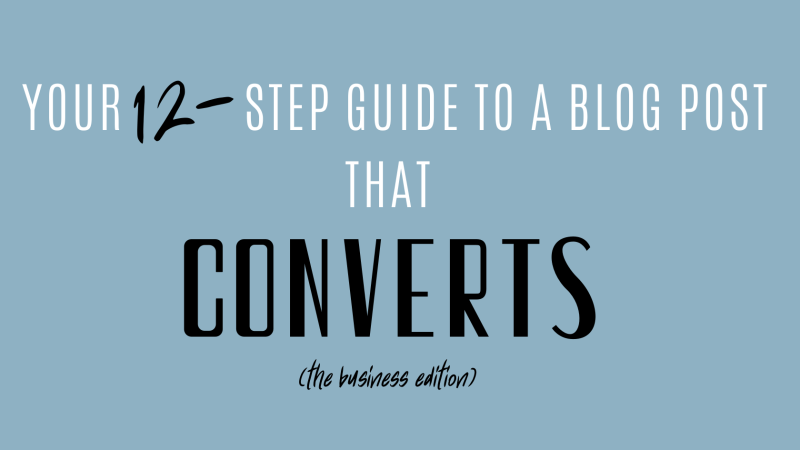 You 12-Step Guide to a Blog Post that Converts