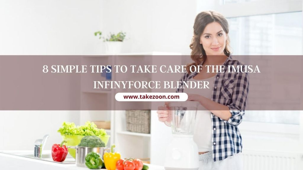 tips to take care of the Imusa InfinyForce blender