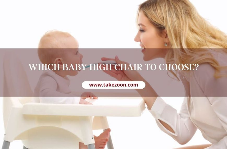 Which Baby High Chair To Choose?