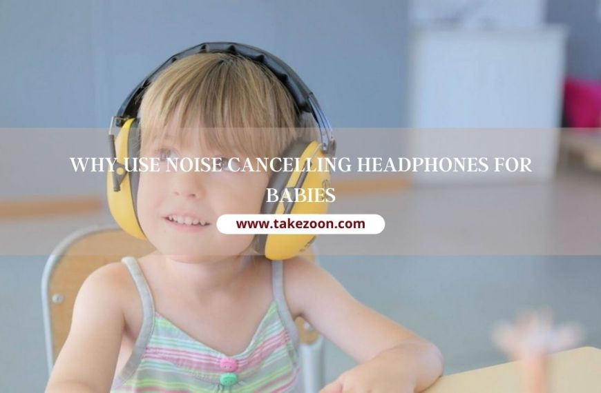 Why Use Noise Cancelling Headphones For Babies