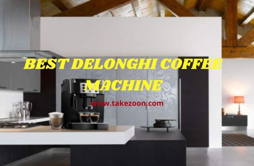 Best Delonghi Coffee Machine || Complete Guide Of Best Delonghi Coffee Machine In 2021