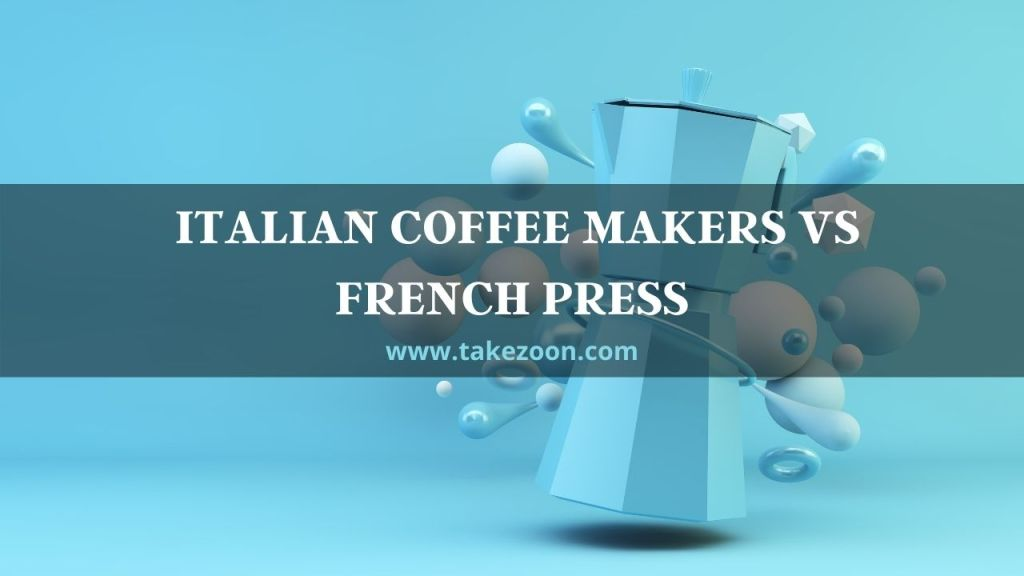 ITALIAN COFFEE MAKERS vs FRENCH PRESS