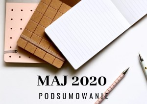 Maj 2020 – podsumowanie