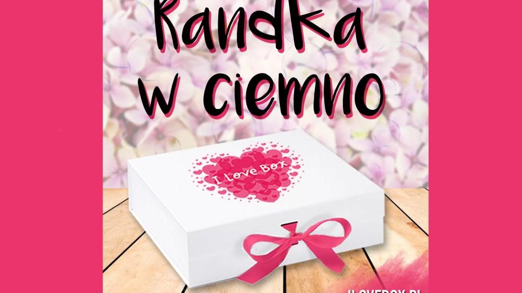 I love box Randka w ciemno lipiec 2020