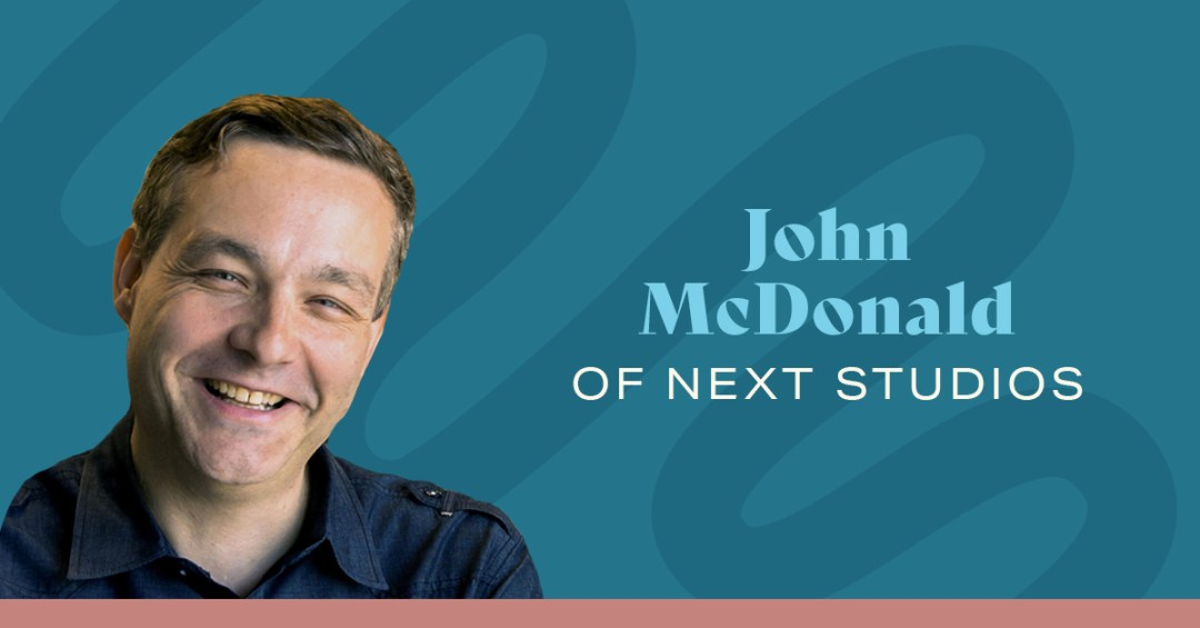 John McDonald of Next Studios
