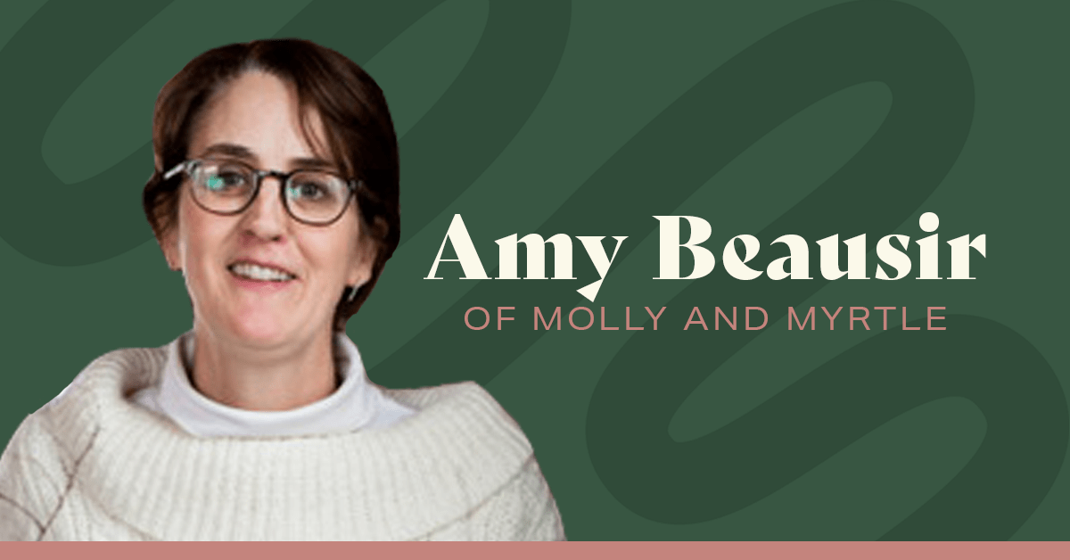 Amy Beausir of Molly & Myrtle
