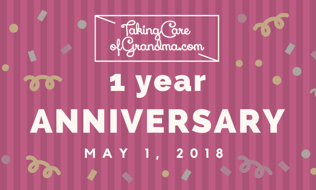 Graphic: TakingCareofGrandma.com 1 Year Anniversary May 1, ,2018