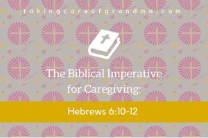 The Biblical Imperative for Caregiving: Hebrews 6:10-12
