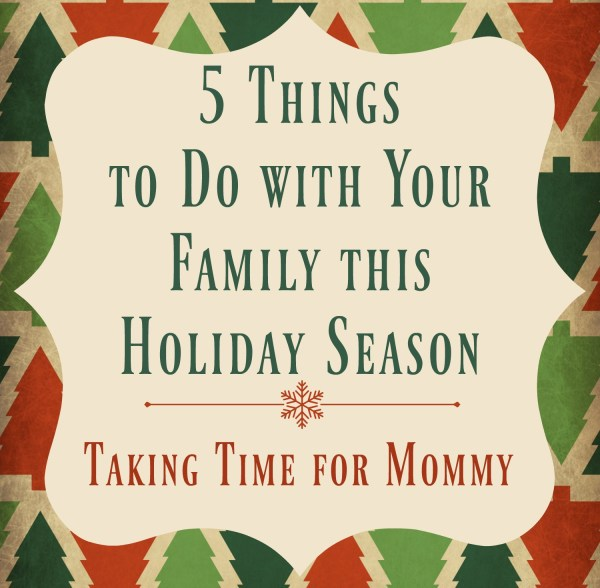 5 Things to Do with Your Family this Holiday Season # ...