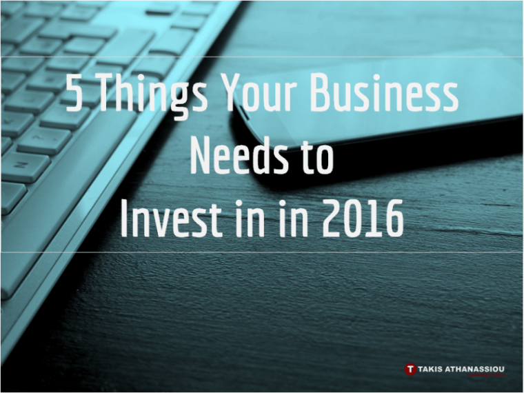 5 Things Your Business Needs to Invest in in 2016