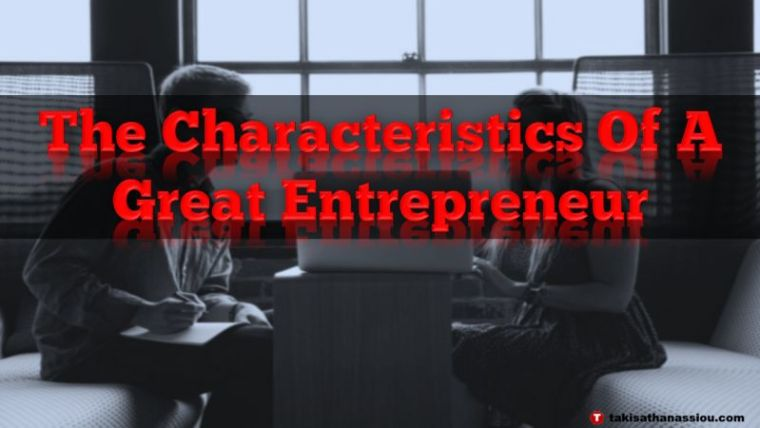The Characteristics Of A Great Entrepreneur