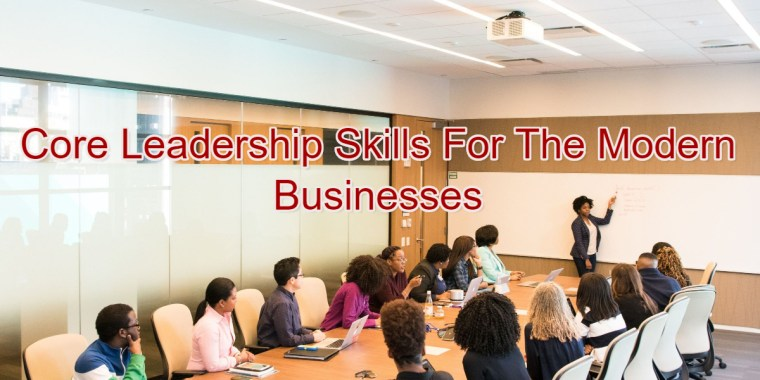 Core Leadership Skills For The Modern Businesses