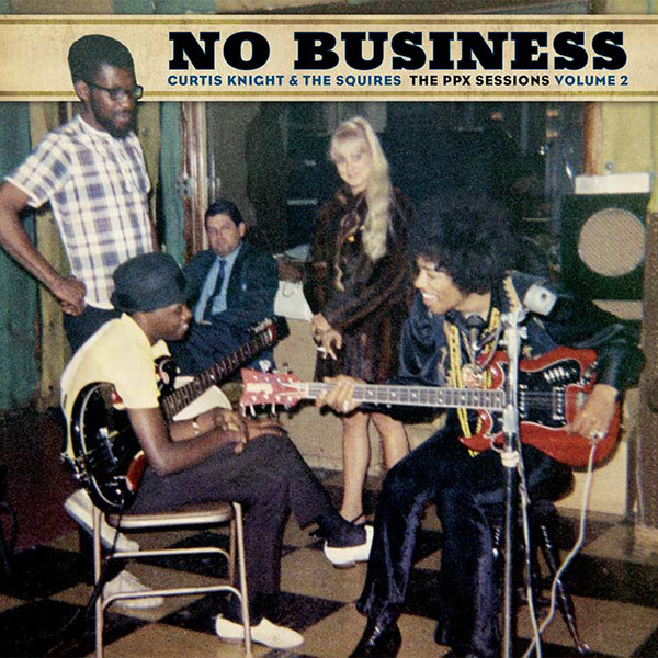 Curtis Knight & The Squires - No Business (The PPX Sessions Volume 2)