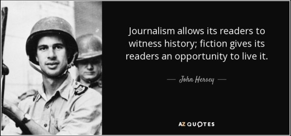 quote-journalism-allows-its-readers-to-witness-history-fiction-gives-its-readers-an-opportunity-john-hersey-13-9-0974