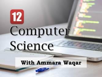 12 Computer Science with Ammara Waqar