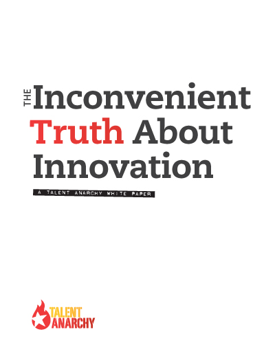 White Paper: The Inconvenient Truth About Innovation - Talent Anarchy