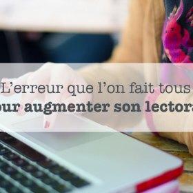 Découvrez l'erreur que l'on fait toutes pour augmenter son lectorat ⎟Talented Girls, conseils business et ondes positives pour les femmes entrepreneures ! www.talentedgirls.fr