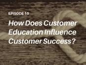 PODCAST: How can you tie customer training with customer success? Listen to the Talented Learning Show with extended enterprise learning tech analyst John Leh