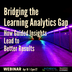 Attend our LIVE Webinar - Bridging the Learning Analytics Gap - with analyst John Leh and expert Tamer Ali of Authentic Learning Labs