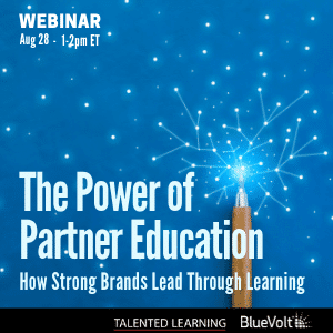 Join our Live Webinar Aug 28 - The Power of Partner Education with independent tech analyst John Leh and channel learning experts from Shurtape and BlueVolt