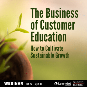 How can customer education cultivate sustainable business growth? Register for our January webinar with learning tech analyst John Leh and Learndot Marketing VP Bill Cushard