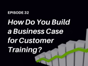 How do you build a customer education business case? Listen to the podcast and read highlights from The Talented Learning Show with analyst John Leh and expert Bill Cushard