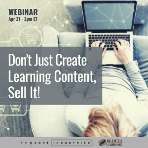April Webinar: Don't Just create Training Content - Sell it!