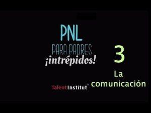 PNL Para Padres (intrépidos). Capítulo Nº 3: La Comunicación