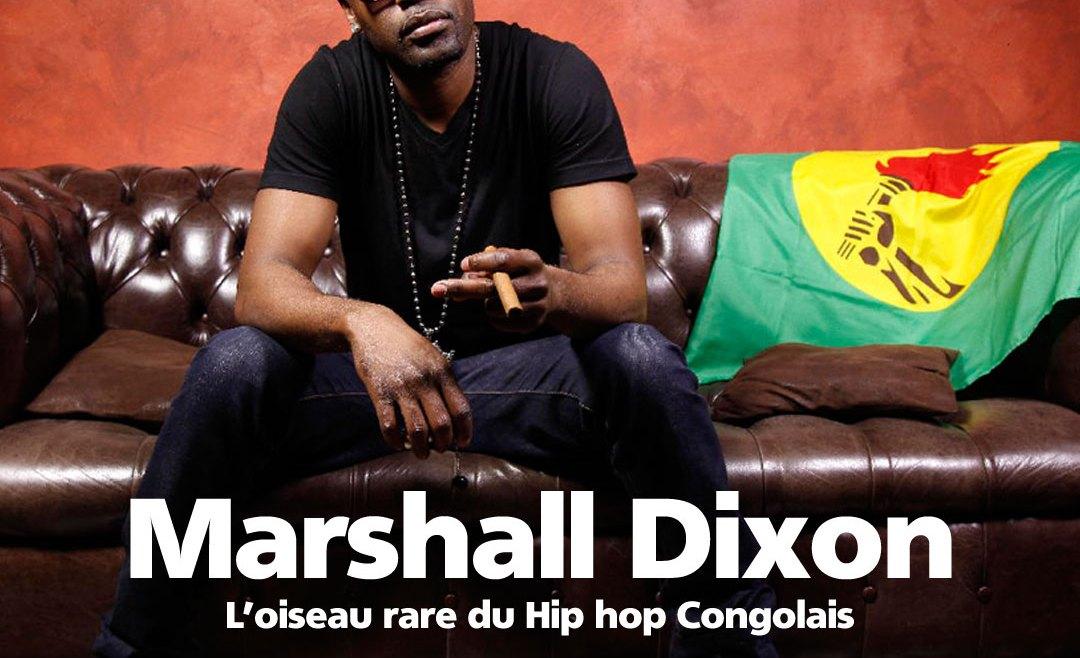 [CHRONIQUE DE BOB ELVIS N°9] Marshall Dixon : l'oiseau rare du Hip hop congolais