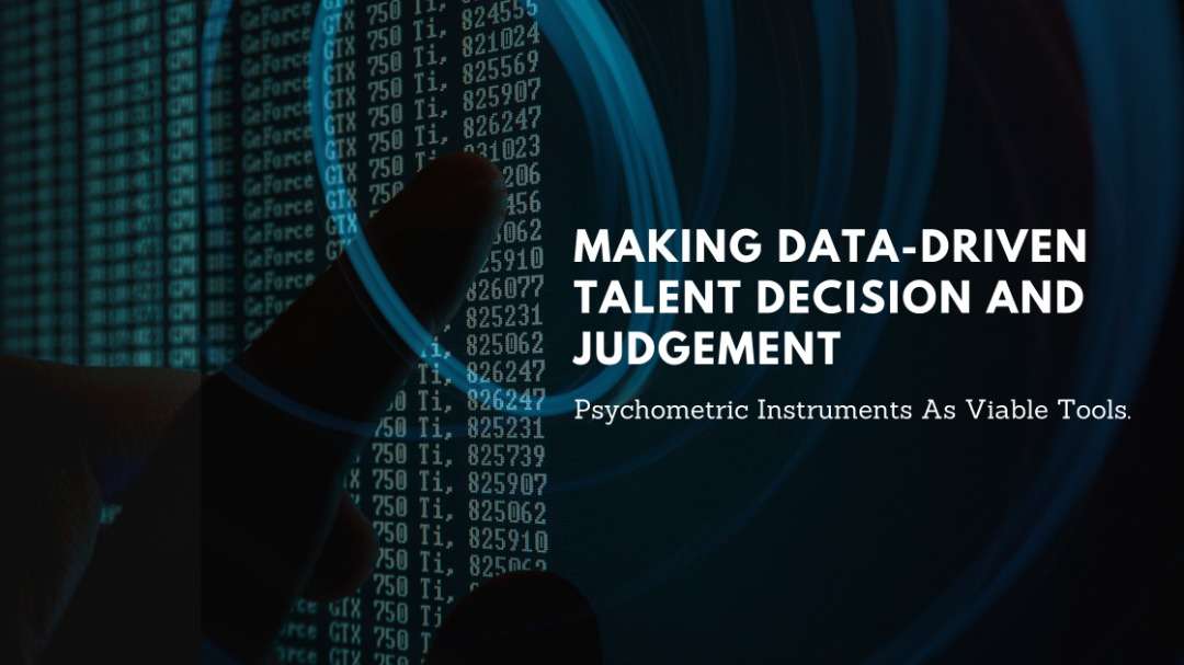 MAKING DATA-DRIVEN TALENT DECISION  AND JUDGEMENT – Psychometric Instruments as viable tools