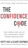 The Confidence Code The Science and Art of Self-Assurance - What Women Should Know