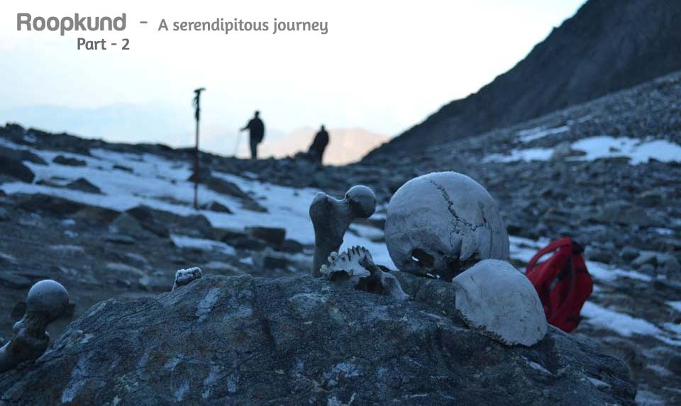 Roopkund: A serendipitous journey… Part – II
