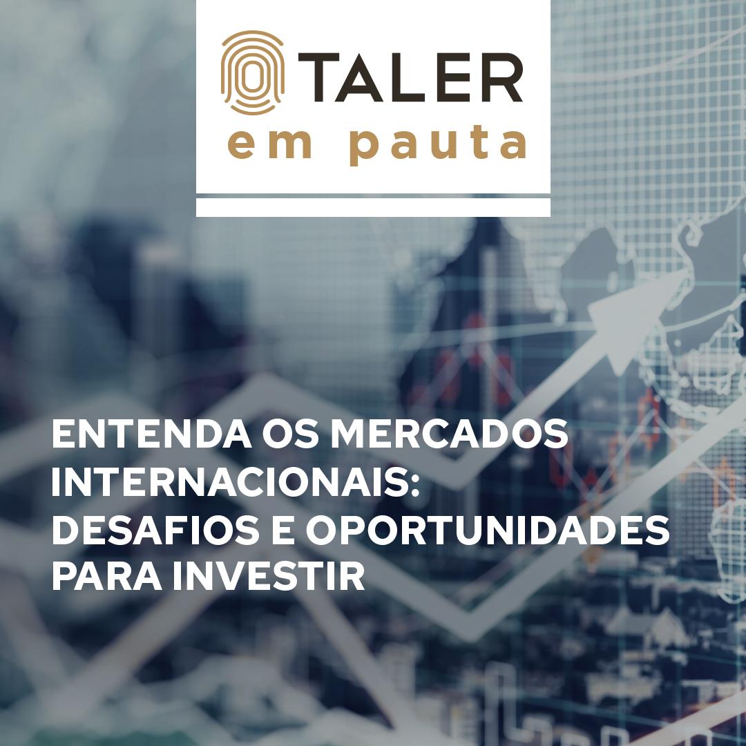 Entenda os mercados internacionais: desafios e oportunidades para investir