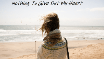 Nothing To Give But My Heart