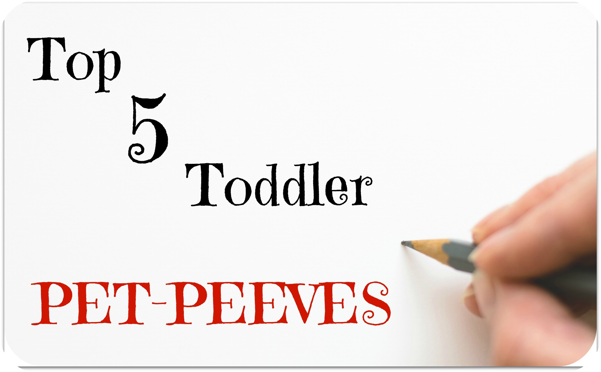 Top 5 Toddler Pet-Peeves