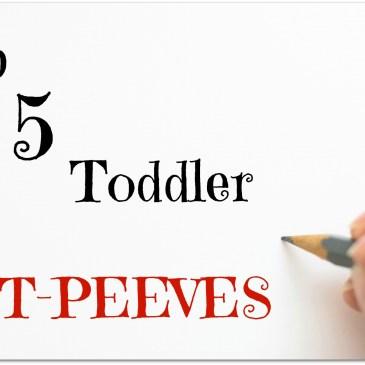 Top 5 Toddler Pet-Peeves