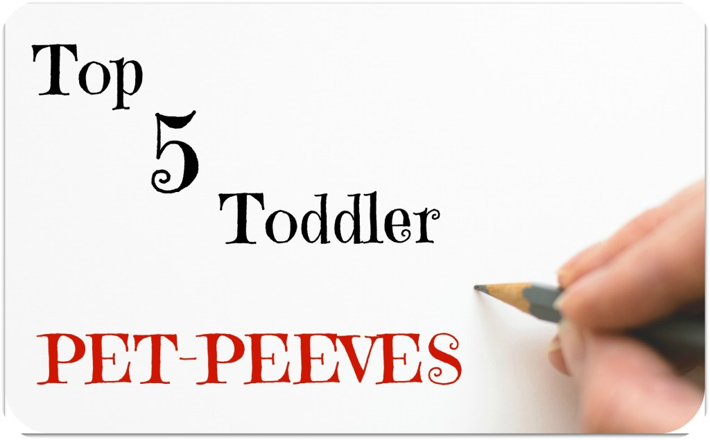 Toddler Pet Peeves
