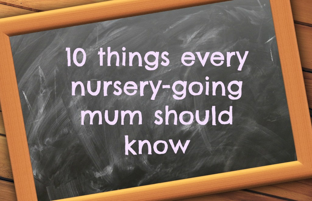 10 Things Every Nursery Going Mum Should Know
