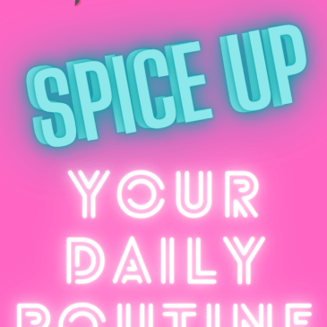 Less boring, more fun: Ideas to spice up your daily routine