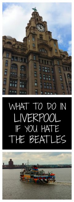 What to do in Liverpool if you Hate the Beatles