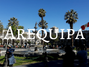 Arequipa - Backpacking Peru Travel Guide