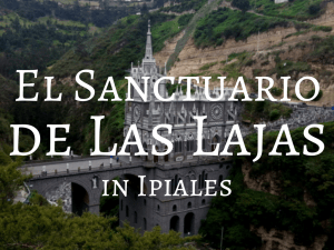 El Sanctuario de Las Lajas - Backpacking Colombia