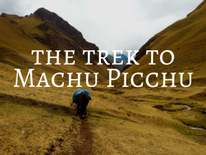 The trek to Machu Picchu - Backpacking Peru Travel Guide
