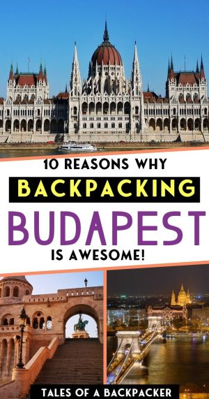 10 Reasons why Backpacking Budapest is Awesome