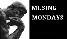 Musing Mondays (BIG)